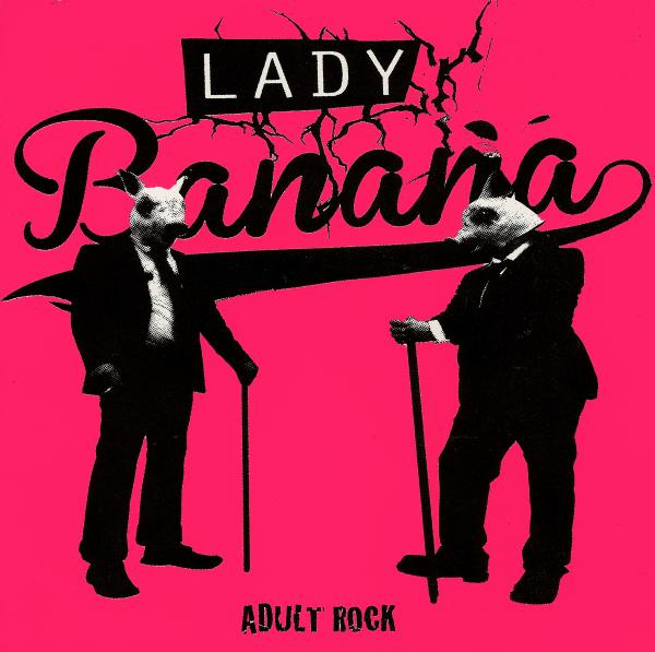 "LADY BANANA ""Adult Rock"" 7"""